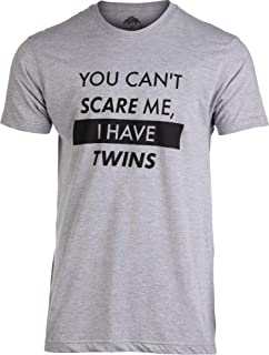 You Can't Scare Me, I Have Twins | Funny Dad Daddy Parent Humor Joke Men T-Shirt
