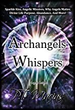 Archangels Whispers: Sparkle Kiss, Angelic Missives, Why Angels Matter, Divine Life Purpose, Abundance, and More! (Angelic Insight Book 1)