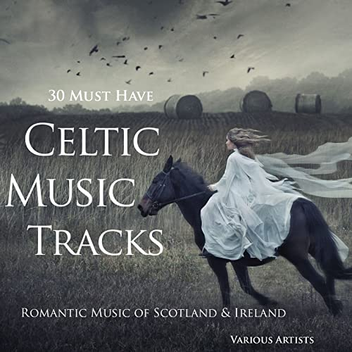 30 Must Have Celtic Music Tracks (Romantic Music of Ireland
