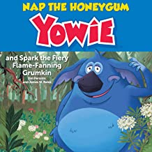 Nap the HoneyGum Yowie: and Spark the Fiery Flame-Fanning Grumkin