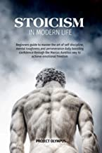 STOICISM IN MODERN LIFE: Beginners guide to master the art of self discipline, mental toughness and perseverance daily boosting confidence through the ... achieve emotional freedom (English Edition)
