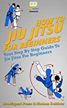 How To Jiu Jitsu For Beginners: Your Step-By-Step Guide To Jiu Jitsu For Beginners