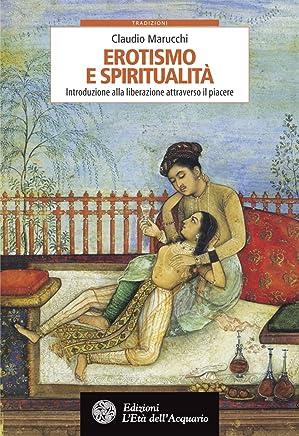 Erotismo e spiritualità: Introduzione alla liberazione attraverso il piacere (Tradizioni)