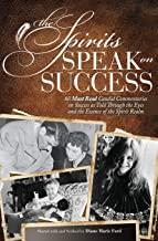 The Spirits Speak on Success: Sixty Must Read, Candid Commentaries on Success as Told Through the Eyes and the Essence of the Spirit Realm. (Volume 1)