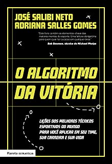 O algoritmo da vitória: Lições dos melhores técnicos esportivos do mundo para você aplicar em seu time, sua carreira e sua...