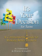 It's Your Decision For Teens: A Commonsense Guide To Making Better Choices