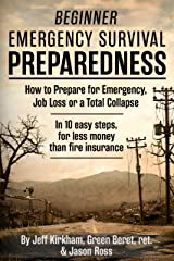 Beginner Emergency Survival Preparedness: How to Prepare for Emergency, Job Loss or a Total Collapse. Kindle Edition