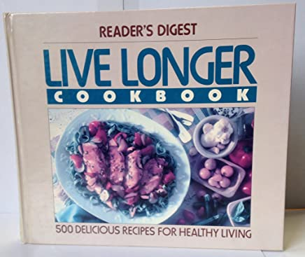 Live Longer Cookbook: 500 Delicious Recipes for Healthy Living