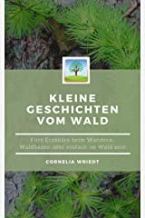 Kleine Geschichten vom Wald: Fürs Erzählen beim Wandern, Waldbaden oder einfach Im-Wald-sein Kindle Ausgabe