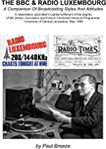 The BBC And Radio Luxembourg: A Comparison Of Broadcasting Styles And Attitudes (English Edition)