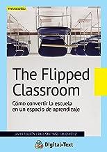 The flipped classroom: Cómo convertir la escuela en un espacio de aprendizaje (Innovación educativa)