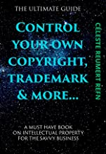 Control Your Own  Copyright,Trade Mark & More....: A Must Have Book For The Savvy Business Owner (English Edition)