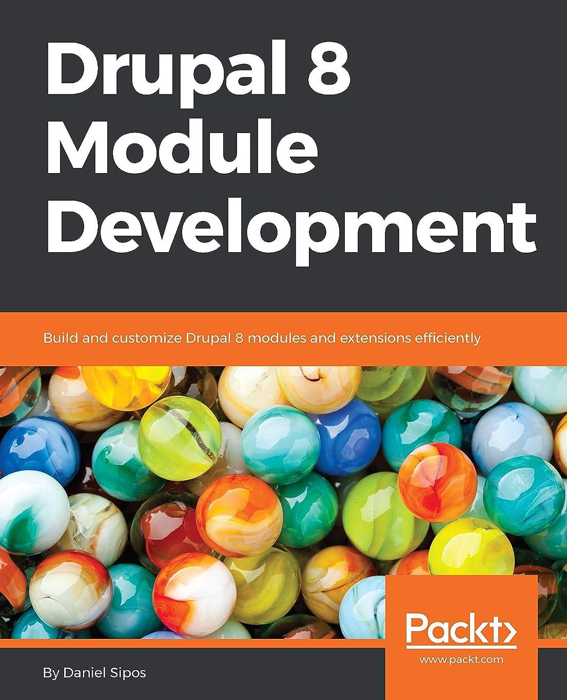 機動安全でないうぬぼれDrupal 8 Module Development: Build and customize Drupal 8 modules and extensions efficiently (English Edition)