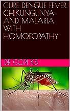 CURE DENGUE FEVER, CHIKUNGUNYA AND MALARIA WITH HOMOEOPATHY