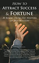 How to Attract Success & Fortune: 30 Books from the Masters of Self-mastery: The Collected Wisdom from the Greatest Books on Becoming Wealthy & Successful