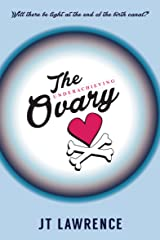 The Underachieving Ovary: A Hilarious and Heartbreaking Infertility Memoir about Love, Life, and Lazy Ovaries Kindle Edition