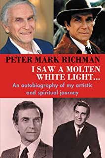 Peter Mark Richman: I Saw a Molten, White Light...: An autobiography of my artistic and spiritual journey (English Edition)