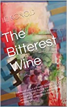The Bitterest Wine: A novel about a French family's conflicting roles during the German Occupation of Provence and famous writers and poets who inspired resistance.