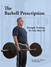 The Barbell Prescription: Strength Training for Life After 40 PDF