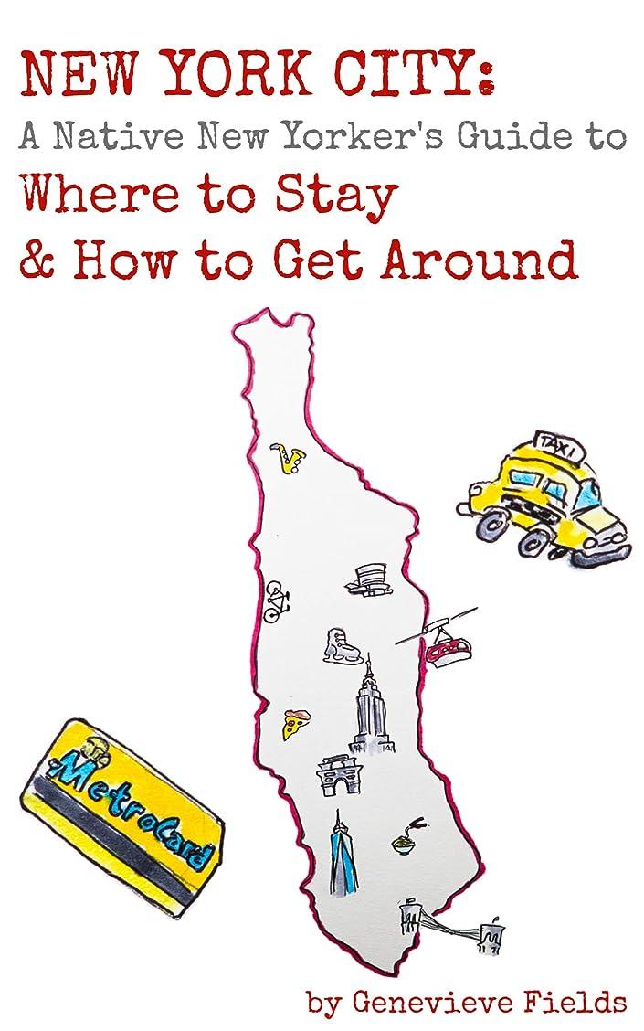 提供狂った同じNew York City: Where to Stay & How to Get Around: The Native New Yorker's Guide to the BEST Neighborhoods, Lodgings & Transportation at Every Budget (Native ... York Travel Series Book 1) (English Edition)