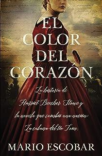 El color del corazón: La historia de Harriet Beecher Stowe y la novela que cambió una nación: La cabaña del tío Tom
