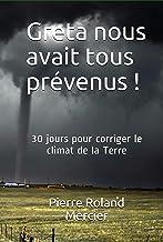 Greta nous avait tous prévenus !: 30 jours pour corriger le climat de la Terre. (French Edition)