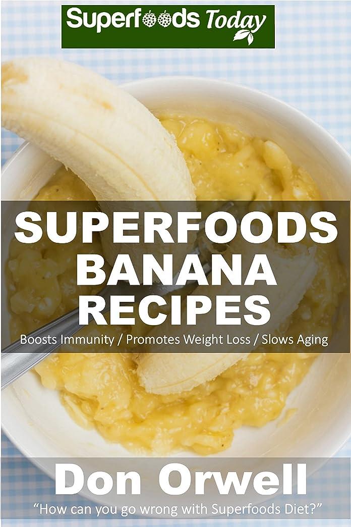 雹ランチフェミニンSuperfoods Banana Recipes: Over 35 Quick & Easy Gluten Free Low Cholesterol Whole Foods Recipes full of Antioxidants & Phytochemicals (Natural Weight Loss Transformation Book 146) (English Edition)