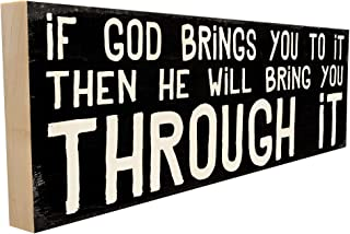 If God Brings You to it Then He Will Bring You Through it. Biblical Saying or Scriptural Quote for Friends and Family. 4 inches x 12 inches. Custom Handmade Solid Wood Block Sign. Hand-Crafted in TN.