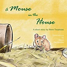 A Mouse in the House: A True Story about the Mice Who Came Into Our Home After Hurricane Sandy
