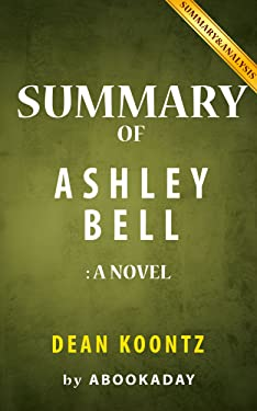 Summary of Ashley Bell: by Dean Koontz | Includes Analysis of Ashley Bell