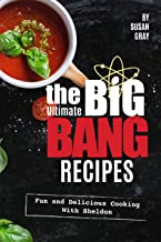 The Ultimate Big Bang Recipes: Fun and Delicious Cooking with Sheldon