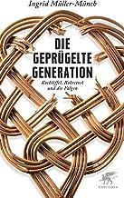 Die geprügelte Generation: Kochlöffel, Rohrstock und die Folgen (German Edition)