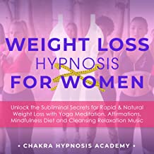 Weight Loss Hypnosis For Women: Unlock the Subliminal Secrets for Rapid & Natural Weight Loss with Yoga Meditation, Affirmations, Mindfulness Diet and Cleansing Relaxation Music