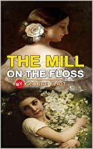 The Mill on the Floss: Classic Edition Annotated Illustrations