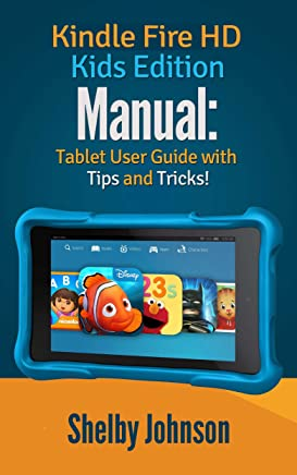 Kindle Fire HD Kids Edition Manual: Tablet User Guide with Tips & Tricks!