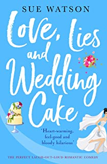 Love, Lies and Wedding Cake: The perfect laugh out loud romantic comedy (Love and Lies)