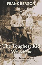 The Toughest Kid We Knew: The Old New West: A Personal History