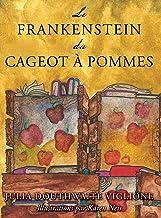 Le Frankenstein du cageot à pommes: ou comment le monstre est né, de source (presque) sûre (Honey Girl Books) (French Edition)