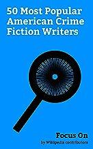 Focus On: 50 Most Popular American Crime Fiction Writers: Thomas Harris, James Lee Burke, Jeff Lindsay (writer), Robert Crais, Ed McBain, William Kent ... Meyer Levin, Olen Steinhauer, etc.