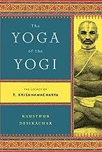 The Yoga of the Yogi: The Legacy of T. Krishnamacharya (English Edition)