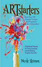 ARTstarters: A Spiritual Process for Using Creativity and Art-Making to Ignite Your Life: More than 100 creative prompts a...