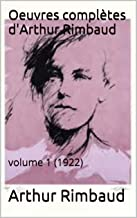 Oeuvres complètes d'Arthur Rimbaud: volume 1 (1922) (French Edition)