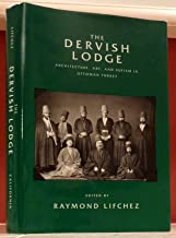 The Dervish Lodge: Architecture, Art, and Sufism in Ottoman Turkey (Comparative Studies on Muslim Societies)