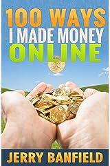 100 Ways I Made Money Online Kindle Edition