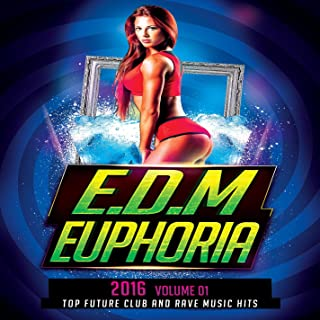 EDM Euphoria 2016 Vol. 1 (Top Future Club and Rave Music Hits Best Of Electronic Euphoric Dance Music Of The Year)