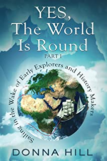 Yes, The World Is Round, Part I: Sailing in the Wake of Early Explorers and History Makers