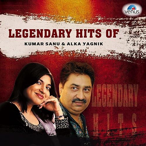 Amazon Com Legendary Hits Of Kumar Sanu Alka Yagnik Kumar Sanu