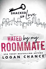 Hated By My Roommate: Shacked Up Love Kindle Edition