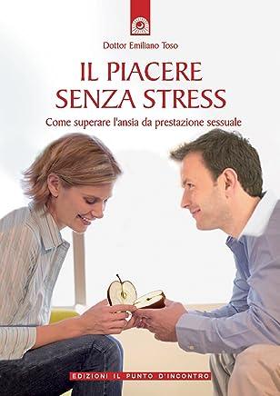 Il piacere senza stress: Come superare lansia da prestazione sessuale.