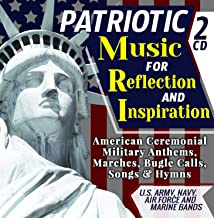 Patriotic Music For Reflection & Inspiration - American Ceremonial Military Anthems, Marches, Bugle Calls, Songs & Hymns - U.S. Army, Navy, Air Force & Marine Bands - Inc